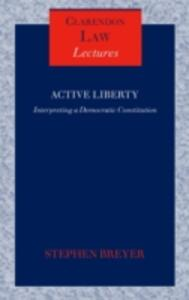 Active Liberty: Interpreting a Democratic Constitution - Stephen Breyer - cover