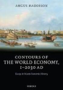 Contours of the World Economy 1-2030 AD: Essays in Macro-Economic History - Angus Maddison - cover