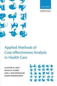Applied Methods of Cost-effectiveness Analysis in Healthcare - Alistair M. Gray,Philip M. Clarke,Jane L. Wolstenholme - cover