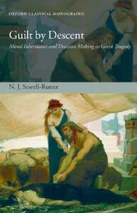 Guilt by Descent: Moral Inheritance and Decision Making in Greek Tragedy - N.J. Sewell-Rutter - cover