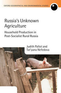 Russia's Unknown Agriculture: Household Production in Post-Socialist Rural Russia - Judith Pallot,Tatyana Nefedova - cover