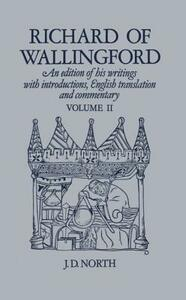 Richard of Wallingford Vol 2: An edition of his writings with Introduction, English Translation, and Commentary - cover