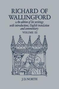 Richard of Wallingford Vol 3: An edition of his writings with Introduction, English Translation, and Commentary - cover