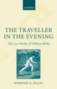 The Traveller in the Evening - The Last Works of William Blake - Morton D. Paley - cover