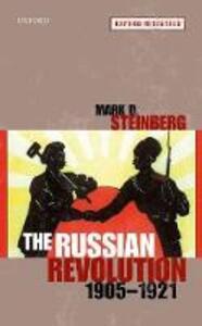The Russian Revolution, 1905-1921 - Mark D. Steinberg - cover