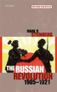 The Russian Revolution, 1905-1921 - Mark D. Steinberg - cover