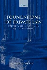 Foundations of Private Law: Property, Tort, Contract, Unjust Enrichment - James Gordley - cover