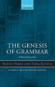 The Genesis of Grammar: A Reconstruction - Bernd Heine,Tania Kuteva - cover