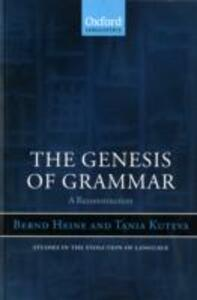 The Genesis of Grammar: A Reconstruction - Bernd Heine,Tania Kuteva - cover
