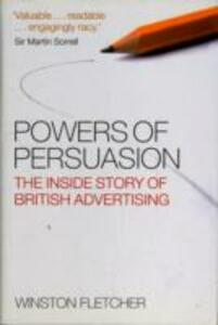 Powers of Persuasion: The Inside Story of British Advertising 1951-2000 - Winston Fletcher - cover