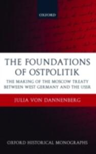The Foundations of Ostpolitik: The Making of the Moscow Treaty between West Germany and the USSR - Julia Von Dannenberg - cover