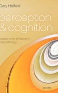 Perception and Cognition: Essays in the Philosophy of Psychology - Gary Hatfield - cover