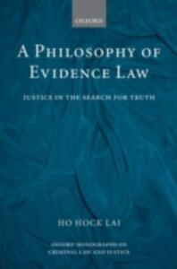 A Philosophy of Evidence Law: Justice in the Search for Truth - H. L. Ho - cover
