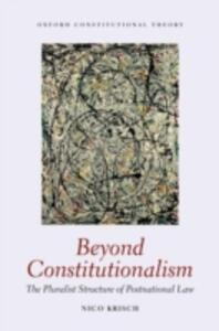 Beyond Constitutionalism: The Pluralist Structure of Postnational Law - Nico Krisch - cover