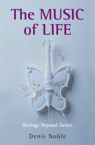 The Music of Life: Biology beyond genes - Denis Noble - cover