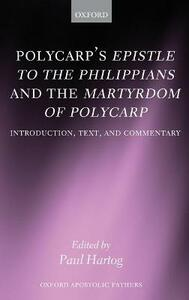 Polycarp's Epistle to the Philippians and the Martyrdom of Polycarp: Introduction, Text, and Commentary - Paul Hartog - cover