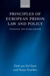 Principles of European Prison Law and Policy: Penology and Human Rights - Dirk van Zyl Smit,Sonja Snacken - cover