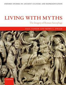 Living with Myths: The Imagery of Roman Sarcophagi - Paul Zanker,Bjorn C. Ewald - cover