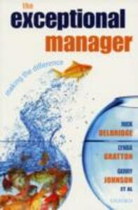 The Exceptional Manager: Making the Difference - Rick Delbridge,Lynda Gratton,Gerry Johnson - cover
