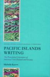 Pacific Islands Writing: The Postcolonial Literatures of Aotearoa/New Zealand and Oceania - Michelle Keown - cover