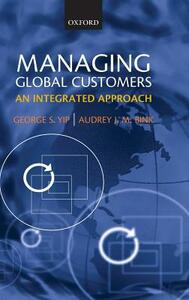 Managing Global Customers: An Integrated Approach - George S. Yip,Audrey J.M. Bink - cover