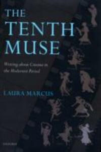 The Tenth Muse: Writing about Cinema in the Modernist Period - Laura Marcus - cover
