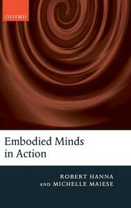 Embodied Minds in Action - Robert Hanna,Michelle Maiese - cover