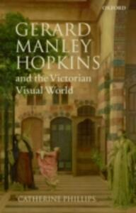 Gerard Manley Hopkins and the Victorian Visual World - Catherine Phillips - cover