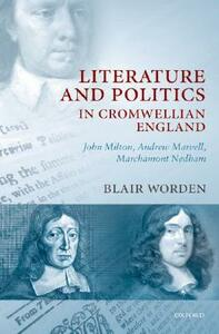 Literature and Politics in Cromwellian England: John Milton, Andrew Marvell, Marchamont Nedham - Blair Worden - cover