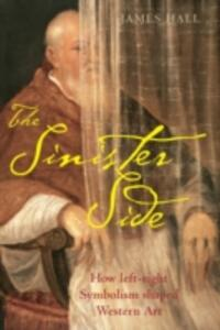 The Sinister Side: How left-right symbolism shaped Western art - James Hall - cover