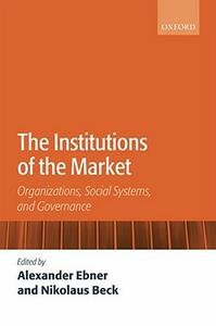 The Institutions of the Market: Organizations, Social Systems, and Governance - cover