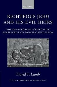 Righteous Jehu and his Evil Heirs: The Deuteronomist's Negative Perspective on Dynastic Succession - David T. Lamb - cover