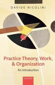Practice Theory, Work, and Organization: An Introduction - Davide Nicolini - cover