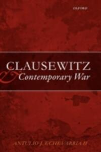 Clausewitz and Contemporary War - Antulio J. Echevarria II - cover