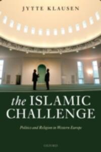The Islamic Challenge: Politics and Religion in Western Europe - Jytte Klausen - cover