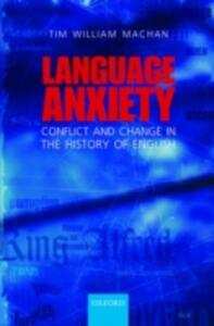 Language Anxiety: Conflict and Change in the History of English - Tim William Machan - cover