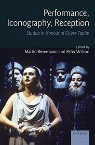 Performance, Iconography, Reception: Studies in Honour of Oliver Taplin - cover