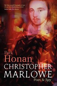 Christopher Marlowe: Poet & Spy - Park Honan - cover