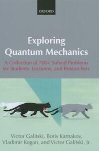 Exploring Quantum Mechanics: A Collection of 700+ Solved Problems for Students, Lecturers, and Researchers - Victor Galitski,Boris Karnakov,Vladimir Kogan - cover