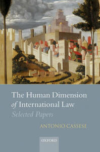 The Human Dimension of International Law: Selected Papers of Antonio Cassese - Antonio Cassese - cover