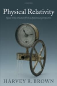 Physical Relativity: Space-time structure from a dynamical perspective - Harvey R. Brown - cover