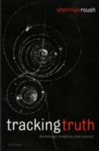 Tracking Truth: Knowledge, Evidence, and Science - Sherrilyn Roush - cover