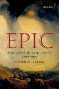 Epic: Britain's Heroic Muse 1790-1910 - Herbert F. Tucker - cover