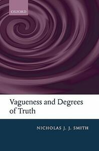 Vagueness and Degrees of Truth - Nicholas J.J. Smith - cover