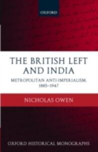 The British Left and India: Metropolitan Anti-Imperialism, 1885-1947 - Nicholas Owen - cover