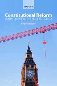 Constitutional Reform: Reshaping the British Political System - Rodney Brazier - cover