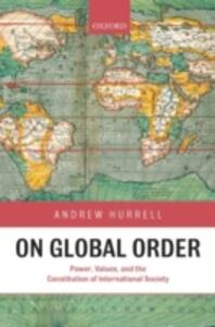 On Global Order: Power, Values, and the Constitution of International Society - Andrew Hurrell - cover