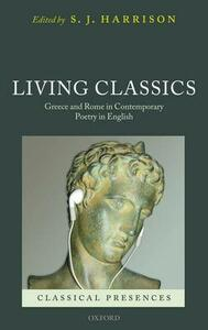 Living Classics: Greece and Rome in Contemporary Poetry in English - cover
