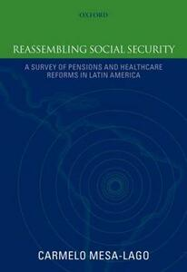 Reassembling Social Security: A Survey of Pensions and Health Care Reforms in Latin America - Carmelo Mesa-Lago - cover