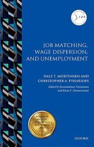Job Matching, Wage Dispersion, and Unemployment - Dale T. Mortensen,Christopher A. Pissarides - cover